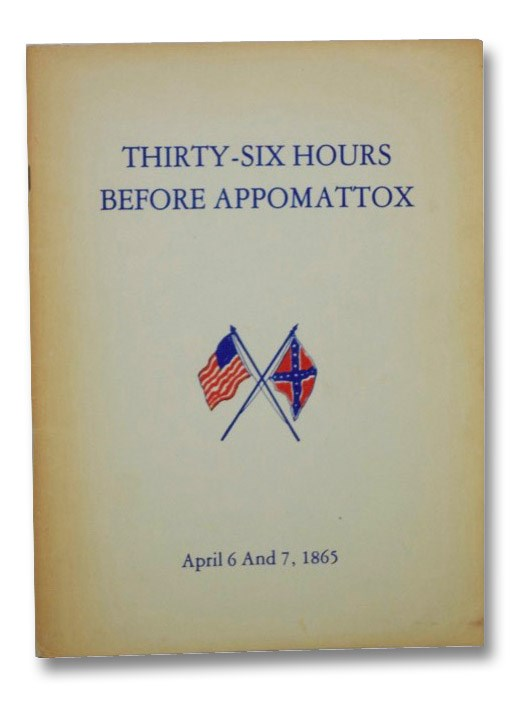 Thirty-Six Hours Before Appomattox, April 6 and 7, 1865, Calkins, Christopher M.