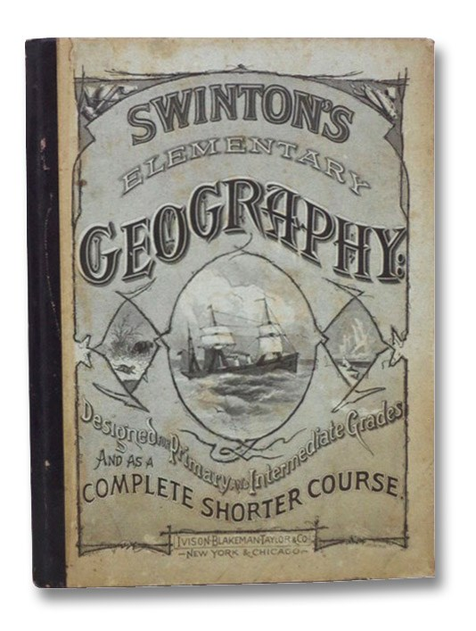 Swinton's Elementary Geography: Designed for Primary and Intermediate Grades and as a Complete Shorter Course, Swinton, William