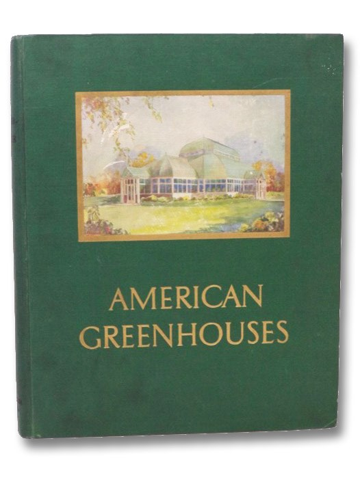 American Greenhouses [with] American Greenhouses: A Book of Conservatories, Show Houses, Palm Houses, Solariums, American Greenhouse Manufacturing Co.