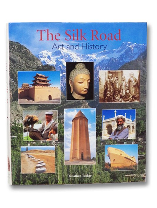 The Silk Road: Art and History, Tucker, Jonathan