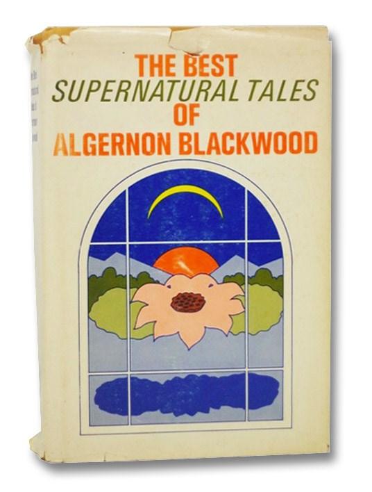 The Best Supernatural Tales of Algernon Blackwood, Blackwood, Algernon