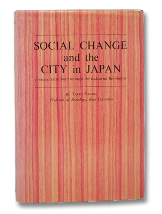 Social Change and the City in Japan: From Earliest Times through the Industrial Revolution, Yazaki, Takeo