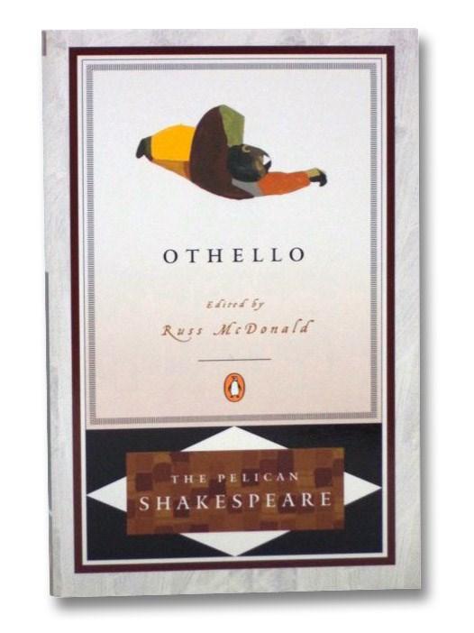 Othello (The Pelican Shakespeare), Shakespeare, William; McDonald, Russ