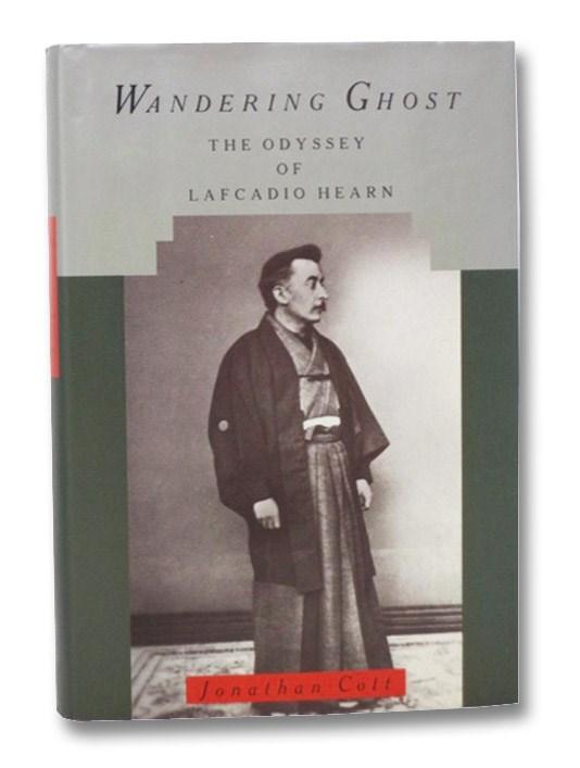 Wandering Ghost: The Odyssey of Lafcadio Hearn, Cott, Jonathan
