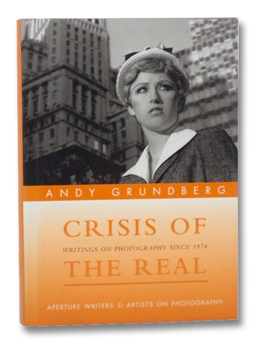 Crisis of the Real: Writings on Photography Since 1974 (Aperture Writers & Artists on Photography), Grundberg, Andy