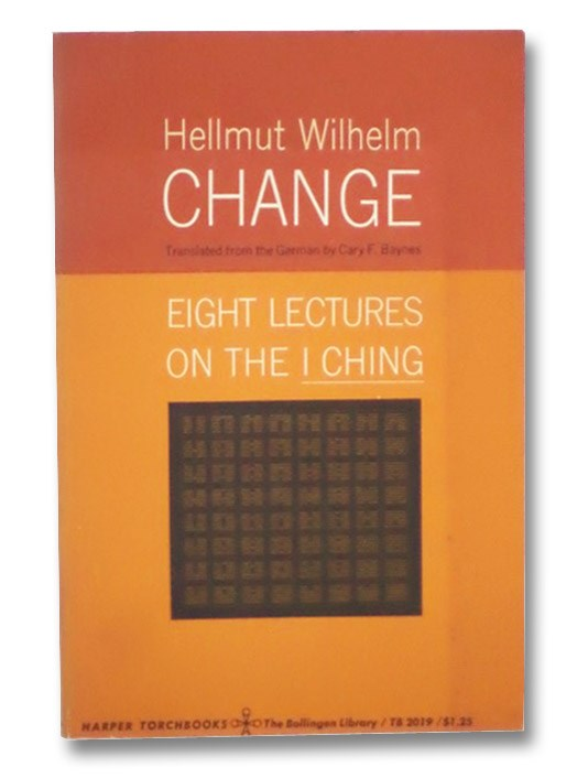 Change: Eight Lectures on the I Ching, Wilhelm, Hellmust; Baynes, Cary F.