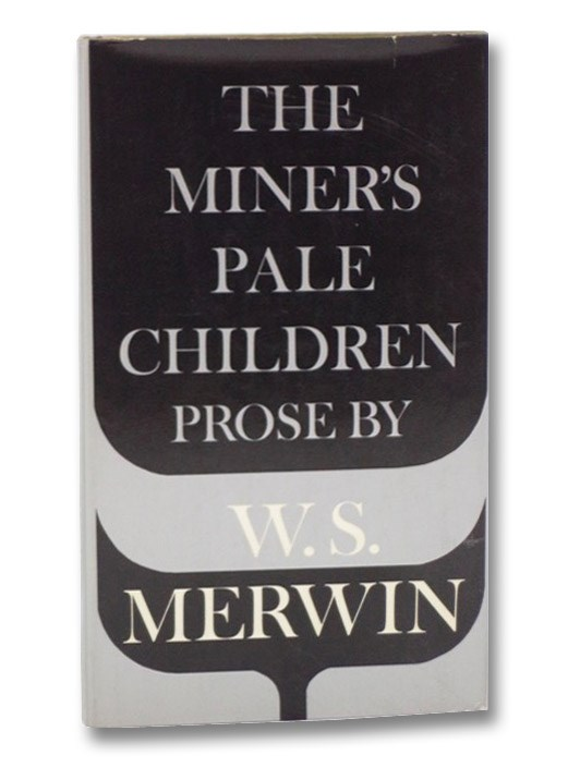 The Miner's Pale Children: A Book of Prose, Merwin, W.S.