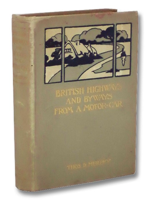 British Highways and Byways from a Motor Car: Being a Record of a Five Thousand Mile Tour in England, Wales and Scotland, Murphy, Thos. D.