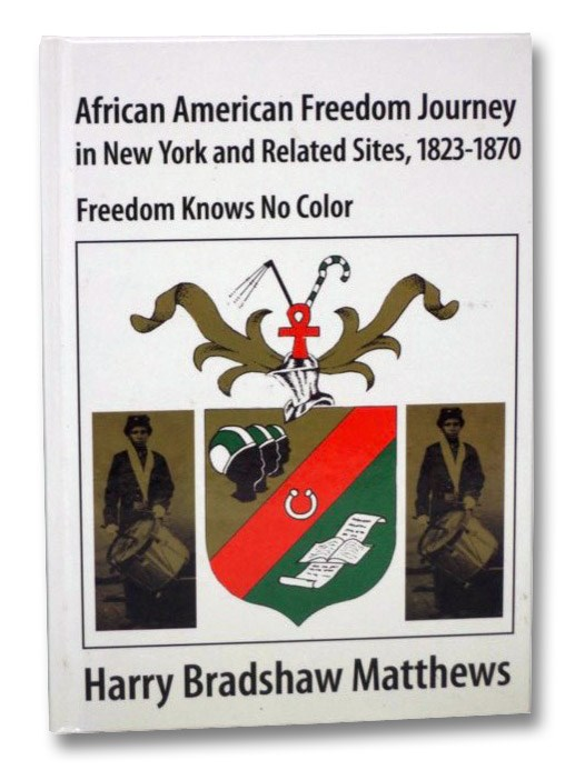 African American Freedom Journey in New York and Related Sites, 1823-1870 - Freedom Knows No Color, Matthews, Harry Bradshaw