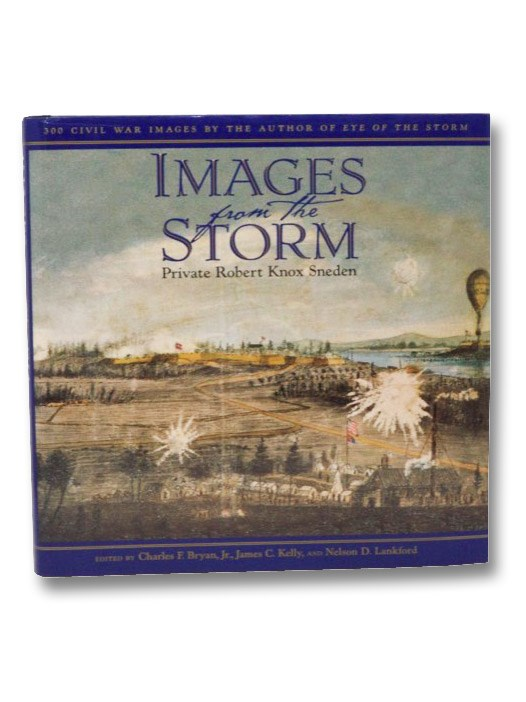 Images from the Storm: 300 Civil War Images by the Author of Eye of the Storm, Sneden, Robert Knox