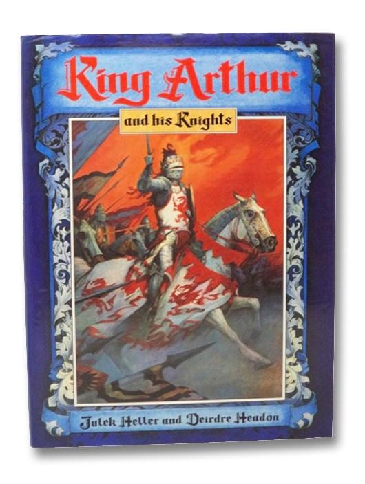 King Arthur and His Knights, Heller, Julek; Headon, Deirdre