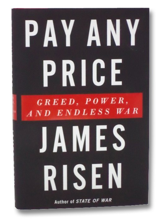 Pay Any Price: Greed, Power, and Endless War, Risen, James
