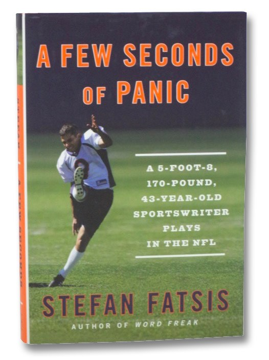 A Few Seconds of Panic: A 5-Foot-8, 170-Pound, 43-Year-Old Sportswriter Plays in the NFL, Fatsis, Stefan