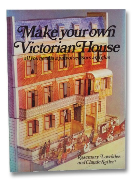 Make Your Own Victorian House, Lowndes, Rosemary; Kailer, Claude