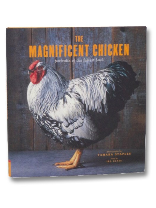 The Magnificent Chicken: Portraits of the Fairest Fowl, Glass, Ira; Velbel, Christa; Staples, Tamara