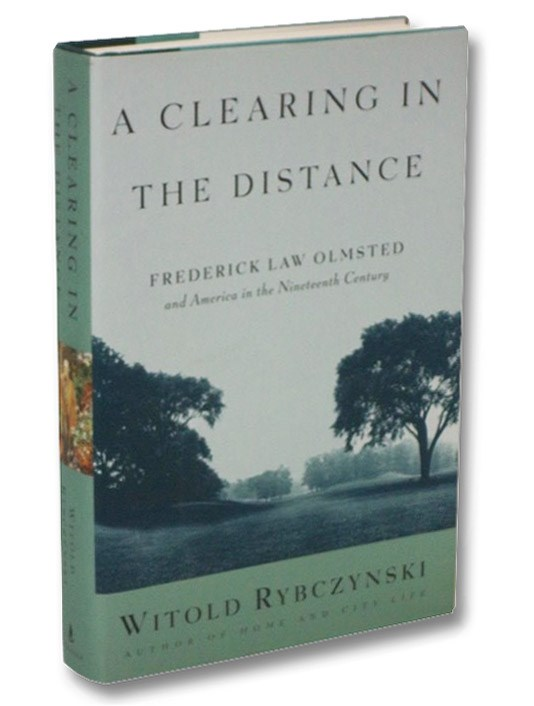 A Clearing in the Distance: Frederick Law Olmsted and America in the Nineteenth Century, Rybczynski, Witold