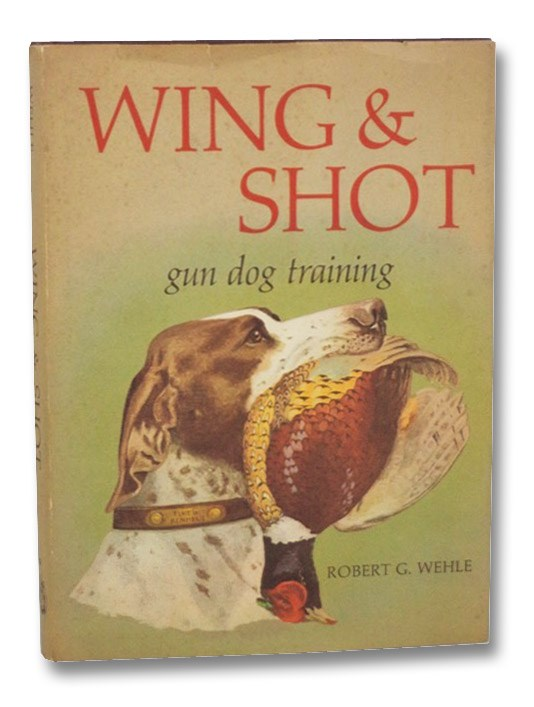 Wing & Shot: Gun Dog Training, Wehle, Robert G.; Davis, Henry P.