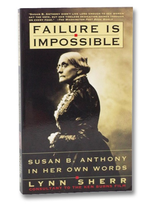 Failure is Impossible: Susan B. Anthony in Her Own Words, Anthony, Susan B.; Sherr, Lynn