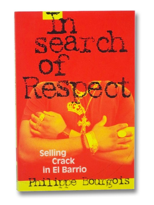 In Search of Respect: Selling Crack in El Barrio (Structural Analysis in the Social Sciences), Bourgois, Philippe