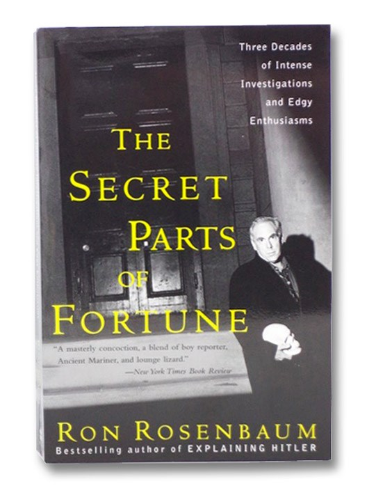 The Secret Parts of Fortune: Three Decades of Intense Investigations and Edgy Enthusiasms, Rosenbaum, Ron