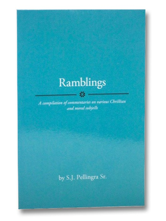Ramblings: A Compilation of Commentaries on Various Christian and Moral Subjects, Pellingra, S.J.