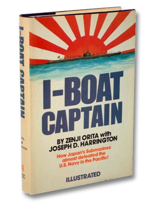 I-Boat Captain: How Japan's Submarines Almost Defeated the U.S. Navy in the Pacific (Illustrated), Orita, Zenji; Harrington, Joseph D.