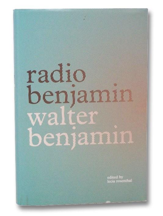 Radio Benjamin, Benjamin, Walter; Rosenthal, Lecia; Lutes, Jonanthan; Schumann, Lisa Harries; Reese, Diana K.