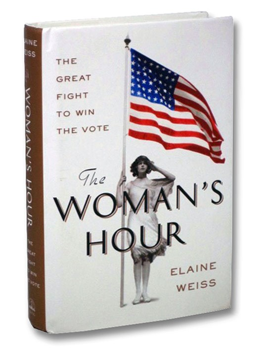 The Woman's Hour: The Great Fight to Win the Vote, Weiss, Elaine
