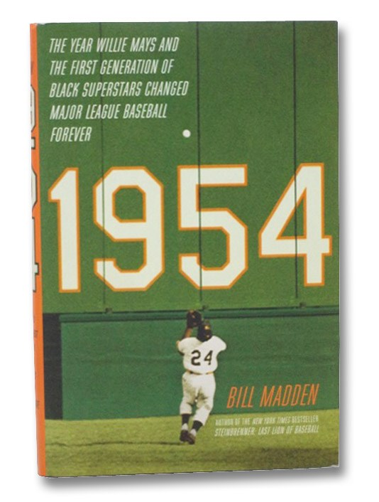 1954: The Year Willie Mays and the First Generation of Black Superstars Changed Major League Baseball Forever, Madden, Bill