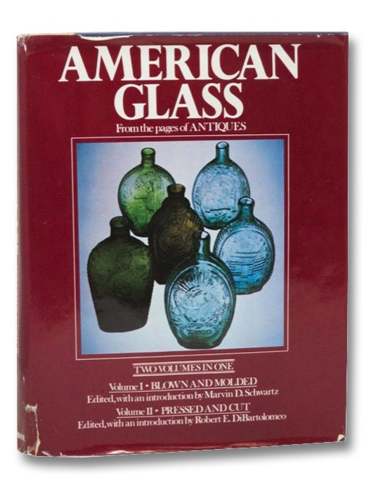American Glass, Two Volumes in One - Volume I: Blown and Molded; Volume II: Pressed and Cut (From the Pages of 'Antiques'), Schwartz, Marvin D.; DiBartolomeo, Robert E.