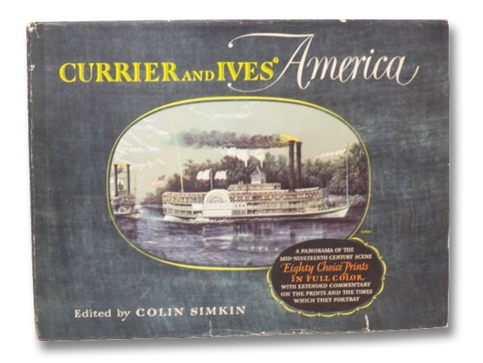 Currier and Ives' America: A Panorama of the Mid-Nineteenth Century Scene, Simkin, Colin