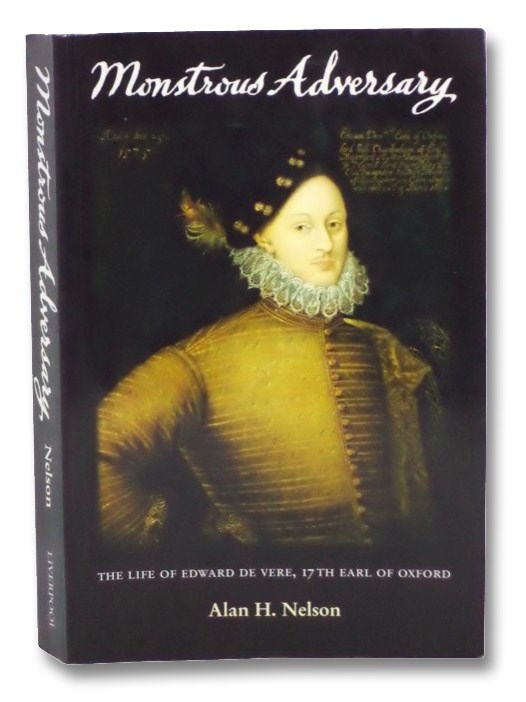 Monstrous Adversary: The Life of Edward de Vere, 17th Earl of Oxford (Liverpool English Texts and Studies, Vol. 40), Nelson, Alan H.