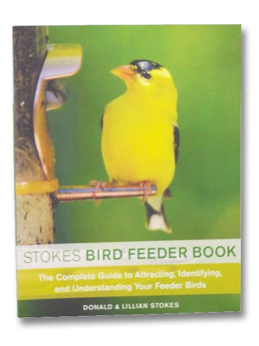 Stokes Bird Feeder Book: The Complete Guide to Attracting, Identifying, and Understanding Your Feeder Birds, Stokes, Donald and Lillian