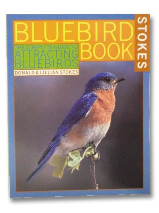Stokes Bluebird Book: The Complete Guide to Attracting Bluebirds, Stokes, Donald and Lillian; Dorber, Sadie