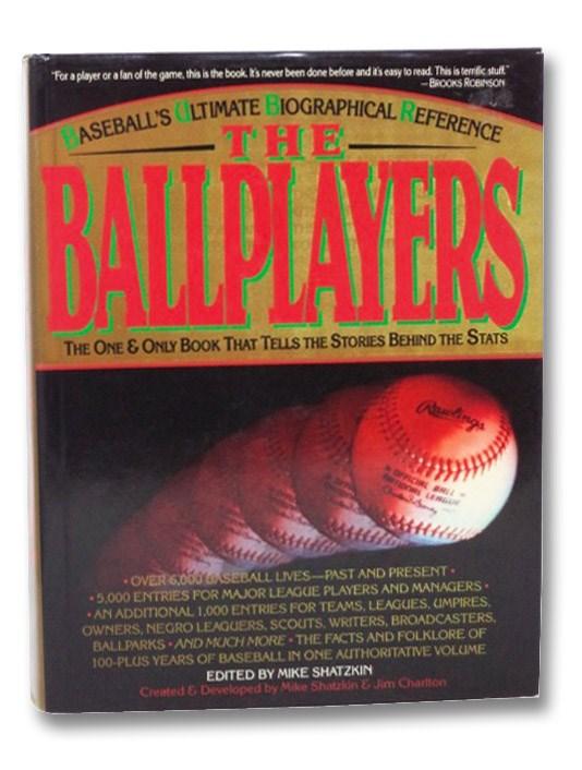The Ballplayers: Baseball's Ultimate Biographical Reference, Shatzkin, Mike; Charlton, Jim