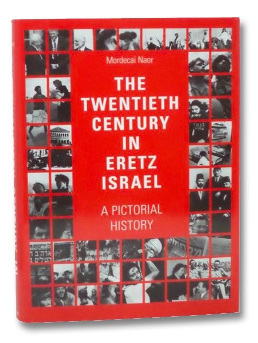 The Twentieth Century in Eretz Israel: A Pictorial History, Naor, Mordecai