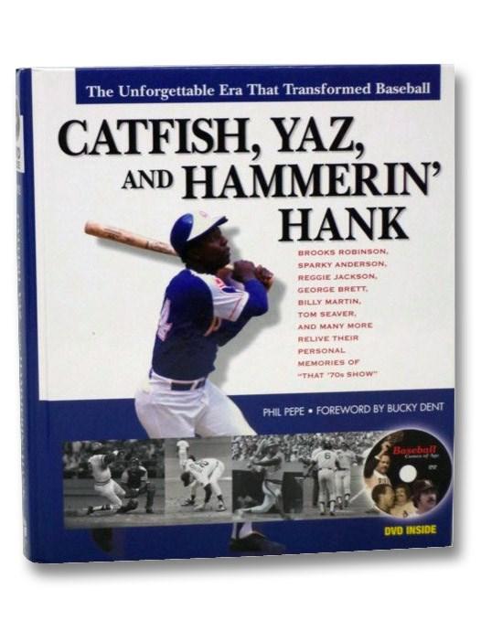 Catfish, Yaz, and Hammerin' Hank: The Unforgettable Era that Transformed Baseball, Pepe, Phil; Dent, Bucky