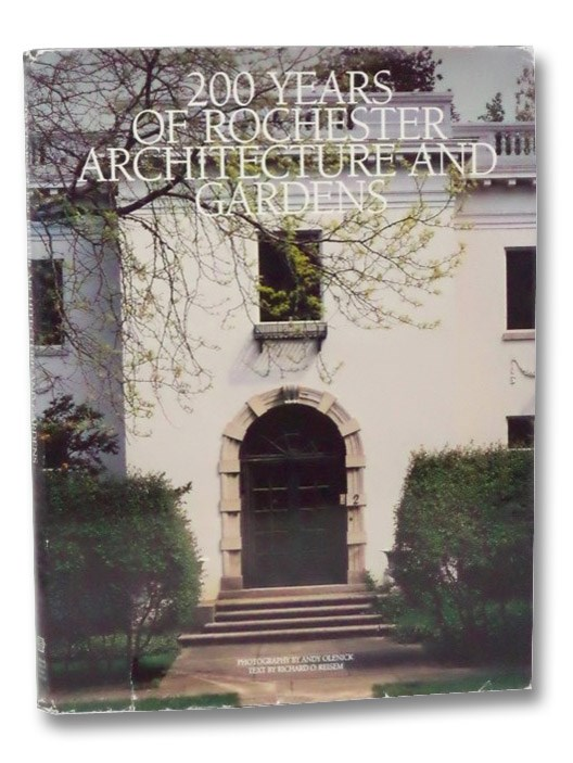 200 Years of Rochester Architecture and Gardens, Reisem, Richard O.