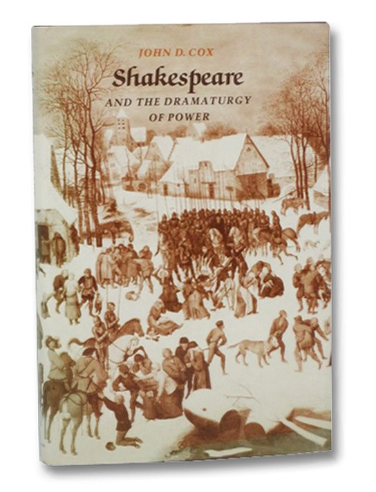 Shakepeare and the Dramaturgy of Power (Princeton Legacy Library), Cox, John D.