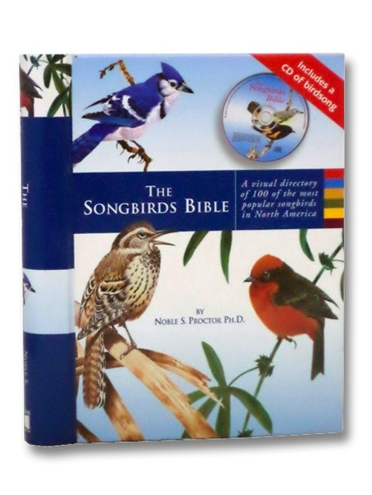 The Songbirds Bible: A Visual Directory of 100 of the Most Popular Songbirds in North America (Includes a CD of Birdsong), Proctor, Noble