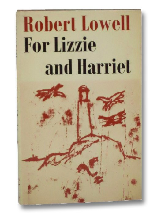 For Lizzie and Harriet, Lowell, Robert