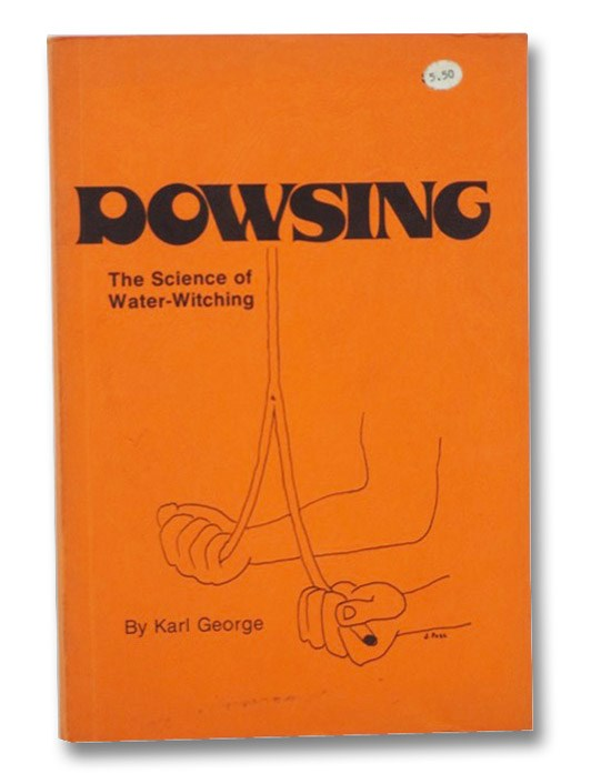 Dowsing: The Science of Water-Witching, George, Karl
