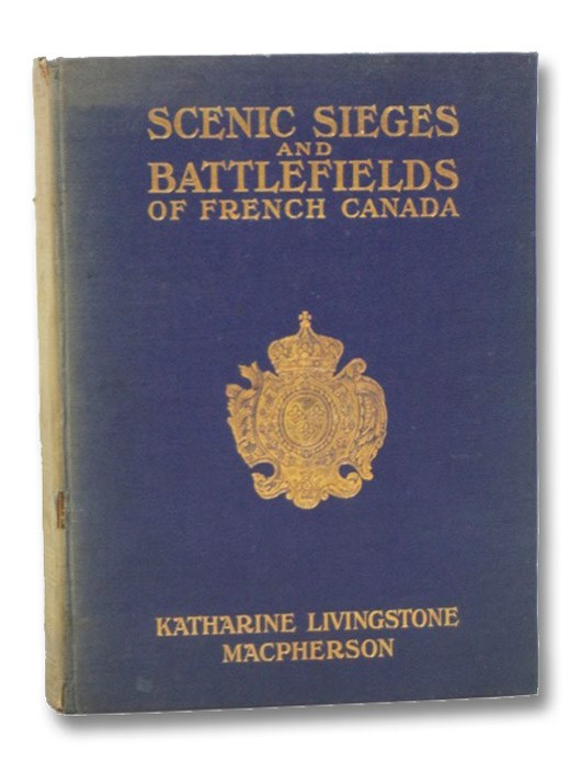 Scenic Sieges and Battlefields of French Canada, Macpherson, Katharine Livingstone