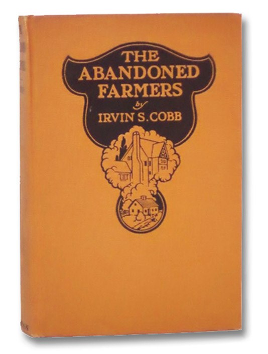 The Abandoned Farmers: His Humorous Account of a Retreat from the City to the Farm, Cobb, Irvin S.