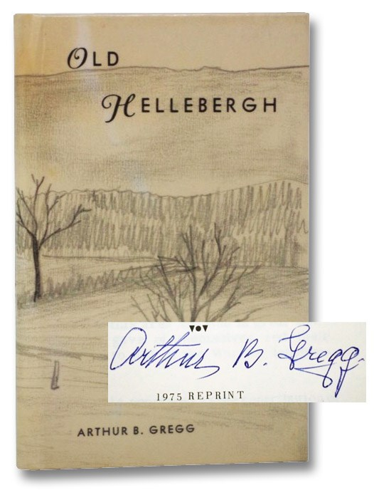 Old Hellebergh: Historical Sketches of the West Manor of Rensselaerwyck, Including an Account of the Anti-Rent Wars, the Glass House and Henry R. Schoolcraft, Gregg, Arthur B.; Flick, Alexander C.