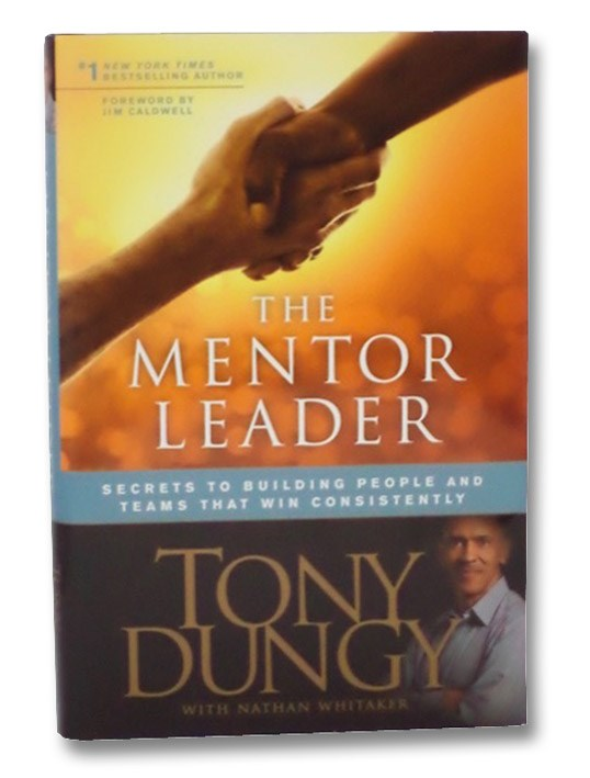 The Mentor Leader: Secrets to Building People and Teams That Win Consistently, Dungy, Tony
