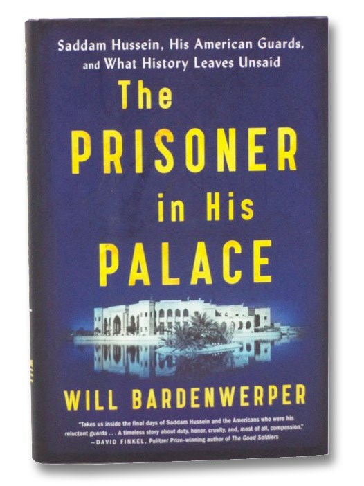 The Prisoner in His Palace: Saddam Hussein, His American Guards, and What History Leaves Unsaid, Bardenwerper, Will