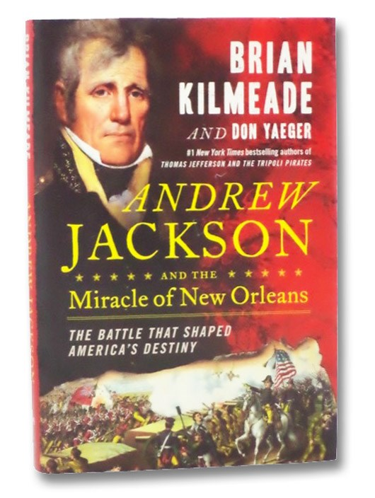 Andrew Jackson and the Miracle of New Orleans: The Battle That Shaped America's Destiny, Kilmeade, Brian; Yaeger, Don