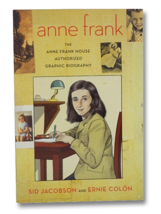 Anne Frank: The Anne Frank House Authorized Graphic Biography, [Frank, Anne]; Jacobson, Sid; Colon, Ernie