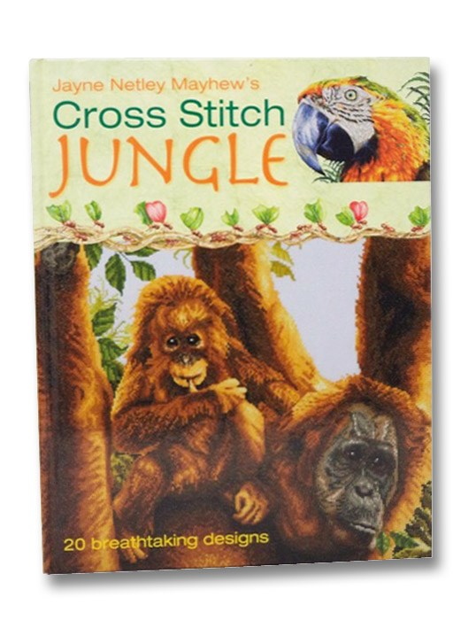 Jayne Netley Mayhew's Cross Stitch Jungle: 20 Breathtaking Designs, Mayhew, Jayne Netley